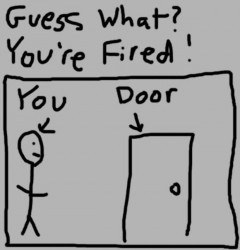 Atspėk, žinai ką? Tu esi atleistas iš darbo!