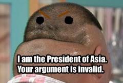 Aš esu Azijos prezidentas. Tavo argumentas yra invalidus.