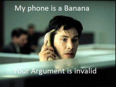 My phone is a Banana, Your Argument is invalid