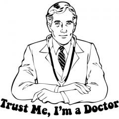 Patikėkit manim, nes aš esu gydytojas